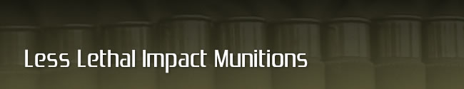 Less Lethal Impact Munitions